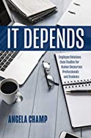 It Depends: Employee Relations Case Studies for Human Resources Professionals and Students