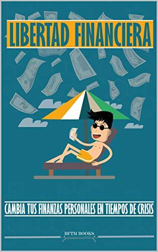 Libertad financiera: cambia tus finanzas personales en tiempos de crisis eBook: Books, BFTM: Amazon.es: Tienda Kindle