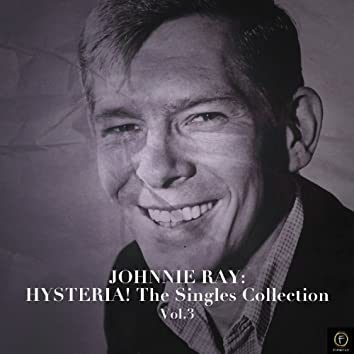 Johnnie Ray: Hysteria! The Singles Collection, Vol. 3