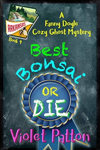 Best Bonsai or Die: A Fanny Doyle Cozy Ghost Mystery Book 4