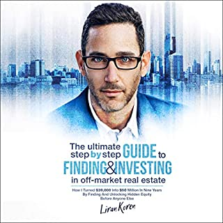 The Ultimate Step by Step Guide to Finding & Investing in Off-Market Real Estate audiobook cover art