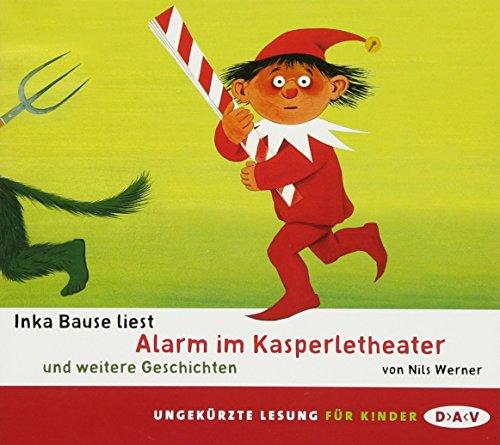 Alarm im Kasperletheater und weitere Geschichten: Ungekürzte szenische Lesungen mit Musik mit Inka Bause (1 CD)