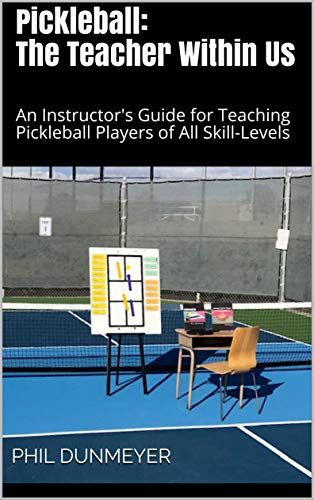 Pickleball: The Teacher Within Us: An Instructor\'s Guide for Teaching Pickleball Players of All Skill-Levels (English Edition)
