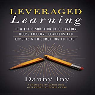 Leveraged Learning: How the Disruption of Education Helps Lifelong Learners, and Experts with Something to Teach cover art