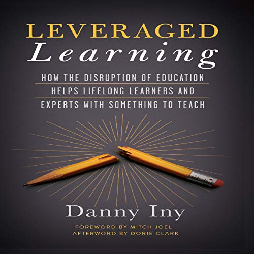 Leveraged Learning: How the Disruption of Education Helps Lifelong Learners, and Experts with Something to Teach  By  cover art