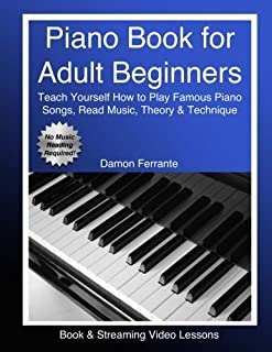 Piano Book for Adult Beginners: Teach Yourself How to Play Famous Piano Songs, Read Music, Theory & Technique (Book & Stre...