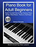 Piano Book for Adult Beginners: Teach Yourself How to Play Famous Piano Songs, Read Music, Theory &...
