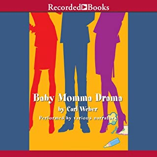 Baby Momma Drama                   By:                                                                                                                                 Carl Weber                               Narrated by:                                                                                                                                 Caroline Clay,                                                                                        Ezra Knight,                                                                                        Kevin Free,                   and others                 Length: 12 hrs and 17 mins     340 ratings     Overall 4.4