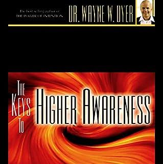 The Keys to Higher Awareness                   De :                                                                                                                                 Dr. Wayne W. Dyer                               Lu par :                                                                                                                                 Wayne W. Dyer                      Durée : 1 h et 19 min     Pas de notations     Global 0,0