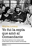 Yo fui la espía que amó al Comandante: Una vida de película: de los campos nazis a Fidel Castro, la CIA y el asesino de Kennedy (REALIDAD)