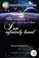 I Am Infinitely Loved: When Everything Is Said and Done