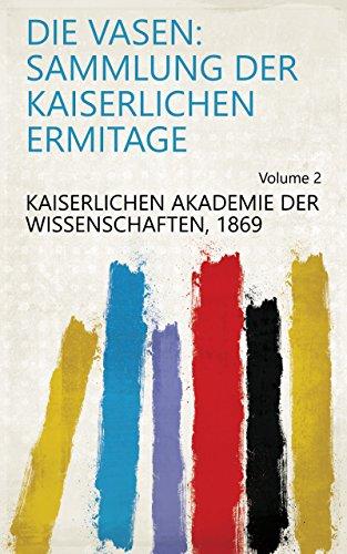 Die Vasen: Sammlung der kaiserlichen Ermitage Volume 2