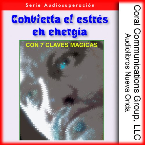 Convierta el estres en energia: Con 7 claves magicas [Convert Stress into Energy: With 7 Magic Keys] audiobook cover art