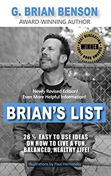Brian's List - 26 1/2 Easy to Use Ideas on How to Live a Fun, Balanced, Healthy Life! by [G. Brian Benson, Paul Hernandez]