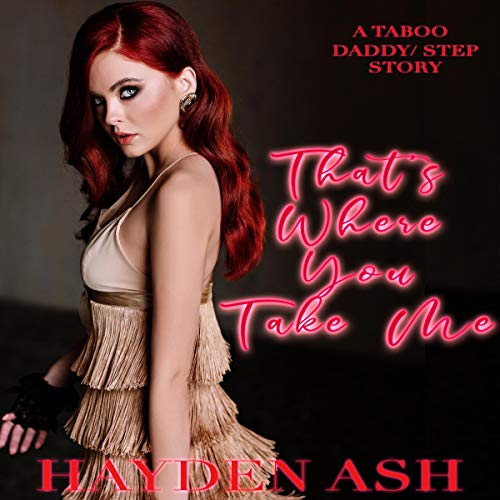 Couverture de That's Where You Take Me: A Taboo, Daddy/Step Story