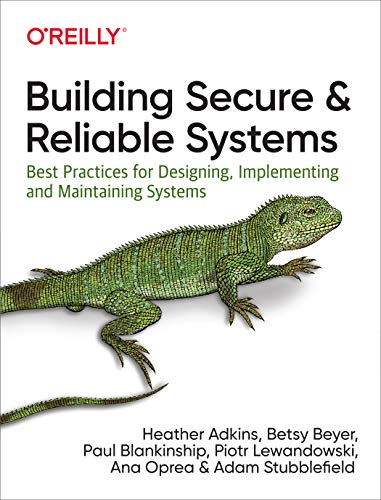 Compare Textbook Prices for Building Secure and Reliable Systems: Best Practices for Designing, Implementing, and Maintaining Systems 1 Edition ISBN 9781492083122 by Adkins, Heather,Beyer, Betsy,Blankinship, Paul,Lewandowski, Piotr,Oprea, Ana,Stubblefield, Adam