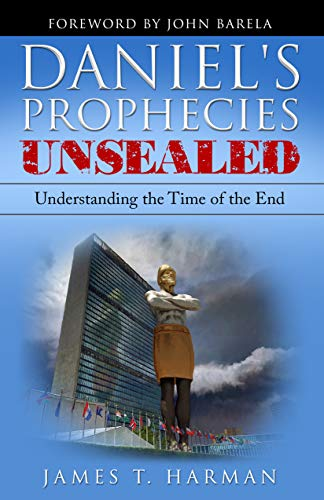 Daniel's Prophecies Unsealed: Understanding the Time of the End by [James Harman]