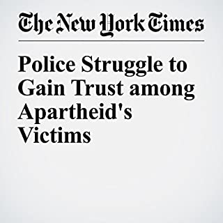Police Struggle to Gain Trust among Apartheid's Victims cover art
