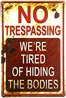 dingleiever-Shabby Chic Retro No Trespassing We're Tired of Hiding The Bodies Funny Metal Sign