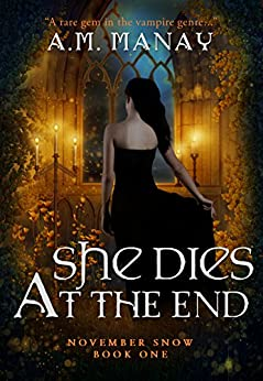 She Dies at the End (November Snow Book 1) by [A.M. Manay]