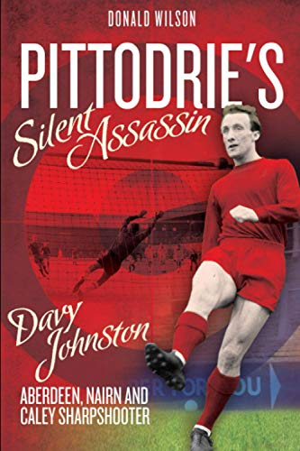 Pittodrie's Silent Assassin: Davy Johnston - Aberdeen, Nairn and Caley Sharpshooter