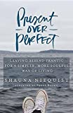 Present over Perfect: Leaving Behind Frantic for a Simpler, More Soulful Way of Living (Center Point Platinum Nonfiction)