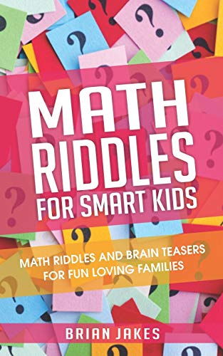 Math Riddles For Smart Kids: Math riddles and brain teasers for fun loving families