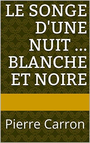 Le songe d'une nuit ... blanche et noire: Pierre Carron (French Edition)