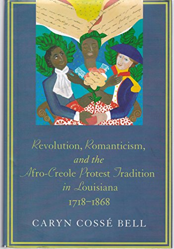 Revolution, Romanticism, and the Afro-Creole Protest Tradition in Louisiana 1718-1868