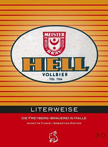 Literweise: Die Freyberg-Brauerei in Halle (Mitteldeutsche kulturhistorische Hefte, Bd. 30)
