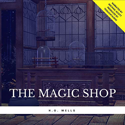 The Magic Shop                   By:                                                                                                                                 H. G. Wells                               Narrated by:                                                                                                                                 Michael Scott                      Length: 26 mins     2 ratings     Overall 4.5