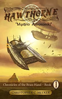 [Christopher C. Meeker]のHAWTHORNE: Chronicles of the Brass Hand: Mystirio Astronomiki (English Edition)