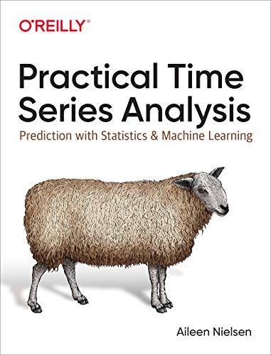 Compare Textbook Prices for Practical Time Series Analysis: Prediction with Statistics and Machine Learning 1 Edition ISBN 9781492041658 by Nielsen, Aileen