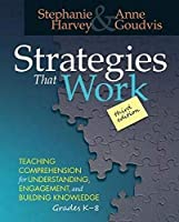 Strategies That Work: Teaching Comprehension for Engagement, Understanding, and Building Knowledge, Grades K-8
