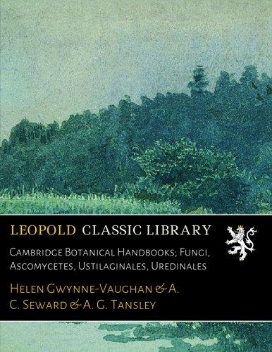 Cambridge Botanical Handbooks; Fungi, Ascomycetes, Ustilaginales, Uredinales