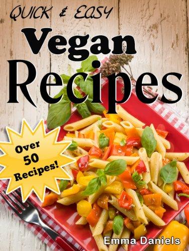 Quick & Easy Vegan Recipes: The No-Hassle, Quick & Easy Vegan Recipes Cookbook of Plant Based, Delicious Meals!