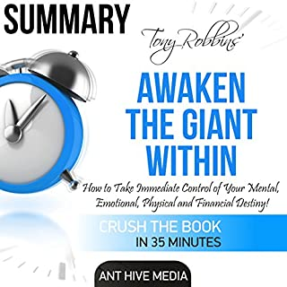 Summary of Tony Robbins' Awaken the Giant Within     How to Take Immediate Control of Your Mental, Emotional, Physical and Financial Destiny!              By:                                                                                                                                 Ant Hive Media                               Narrated by:                                                                                                                                 Commodore James                      Length: 34 mins     16 ratings     Overall 4.0