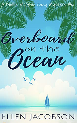 Overboard on the Ocean: A Quirky Cozy Mystery (A Mollie McGhie Cozy Sailing Mystery Book 6) by [Ellen Jacobson]