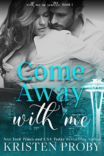 Come Away With Me (With Me In Seattle Book 1) by [Kristen Proby]