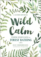 Wild Calm: Finding Mindfulness in Forest Bathing