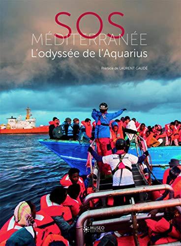 SOS Méditerranée: L'odyssée de l'Aquarius. Préface de Laurent Gaudé