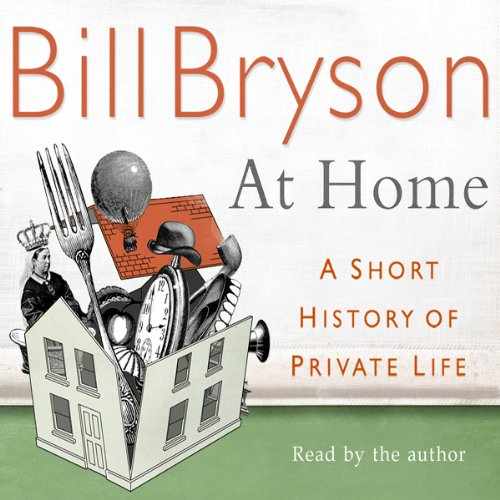 At Home     A Short History of Private Life              By:                                                                                                                                 Bill Bryson                               Narrated by:                                                                                                                                 Bill Bryson                      Length: 6 hrs and 22 mins     10 ratings     Overall 4.8
