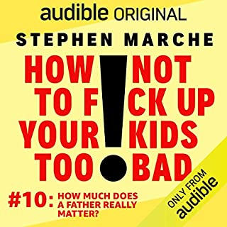 Ep. 10: How Much Does a Father Really Matter? (How Not to F*ck Up Your Kids Too Bad) cover art