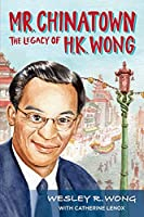 Mr. Chinatown: The Legacy of H.K. Wong