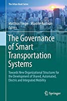 The Governance of Smart Transportation Systems: Towards New Organizational Structures for the Development of Shared, Automated, Electric and Integrated Mobility (The Urban Book Series)