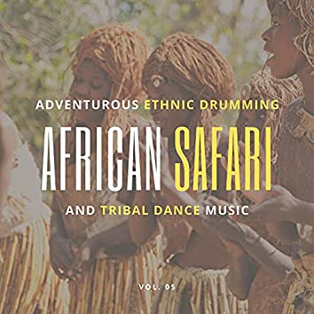 African Safari - Adventurous Ethnic Drumming And Tribal Dance Music, Vol. 05