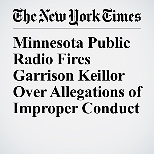 Minnesota Public Radio Fires Garrison Keillor Over Allegations of Improper Conduct audiobook cover art