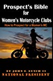 Prospect's Bible for Women's Motorcycle Clubs: How to Prospect for a Women's MC (Motorcycle Clubs Bible - How to Run Your MC)