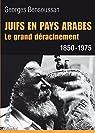 Juifs en pays arabes. Le grand déracinement 1850-1975 par Bensoussan
