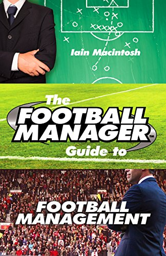 The Football Manager's Guide to Football Management (English Edition)